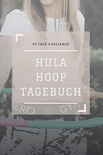 Hula Hoop Fitness Tagebuch Planer: 90 Tage Challenge Training - Fitness- & Sporttagebuch zum Tracken von Gewicht, Übungen & Trainingseinheiten - Hula ... - Hula Hoop Geschenk für Männer und Frauen