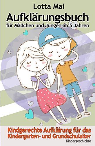 Aufklärungsbuch für Mädchen und Jungen ab 5 Jahren: Kindgerechte Aufklärung zum Vorlesen für Kindergarten- und Grundschulalter